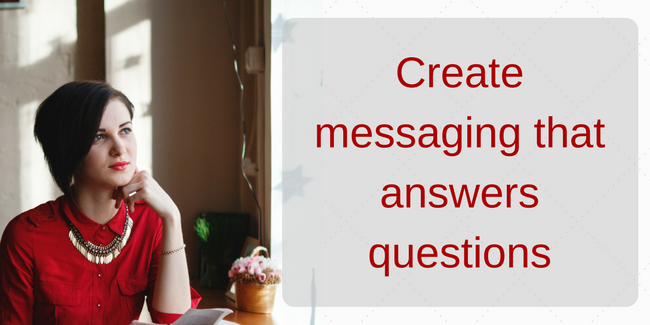 Create messaging that answers questions