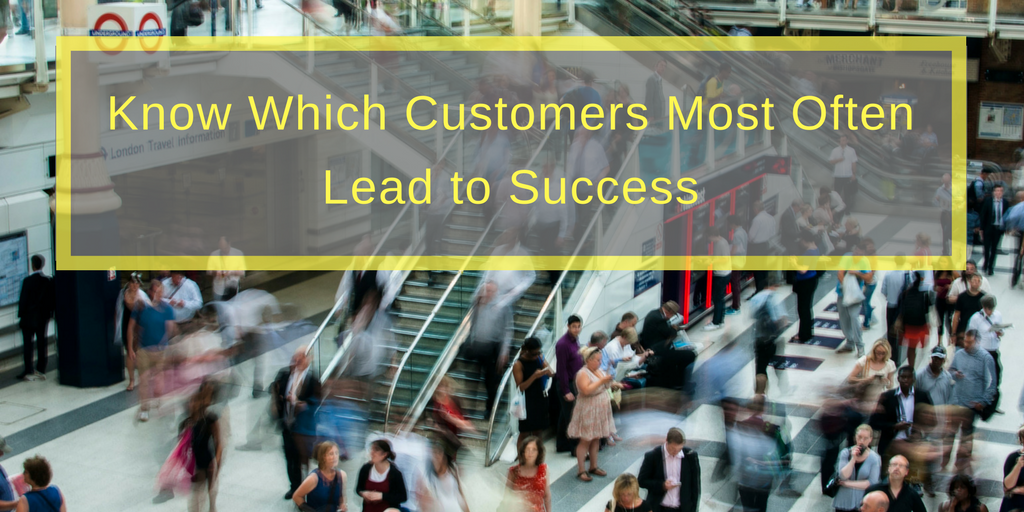 Know Which Customers Most Often Lead to Success