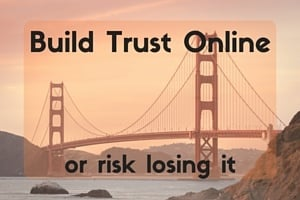 Build trust online or risk losing it