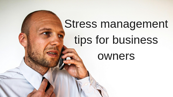 Stress management tips for business owners